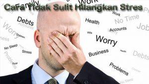 Cara Tidak Sulit Hilangkan Stres